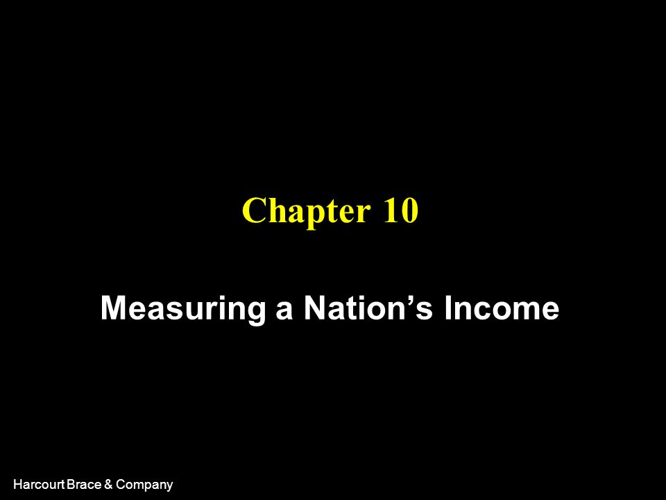 Harcourt Brace & Company Chapter 10 Measuring a Nation's Income