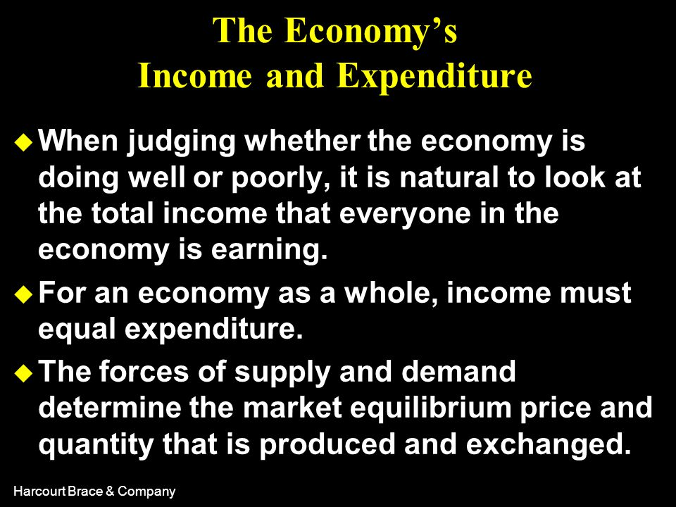 Harcourt Brace & Company u A measure of the income and expenditures of an economy is Gross Domestic Product (GDP).
