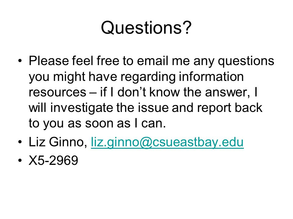 Questions? Please feel free to email me any questions you might have regarding information resources – if I don't know the answer, I will investigate