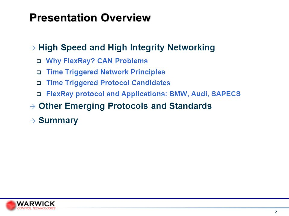 2 Presentation Overview  High Speed and High Integrity Networking  Why FlexRay? CAN Problems  Time Triggered Network Principles  Time Triggered Pr