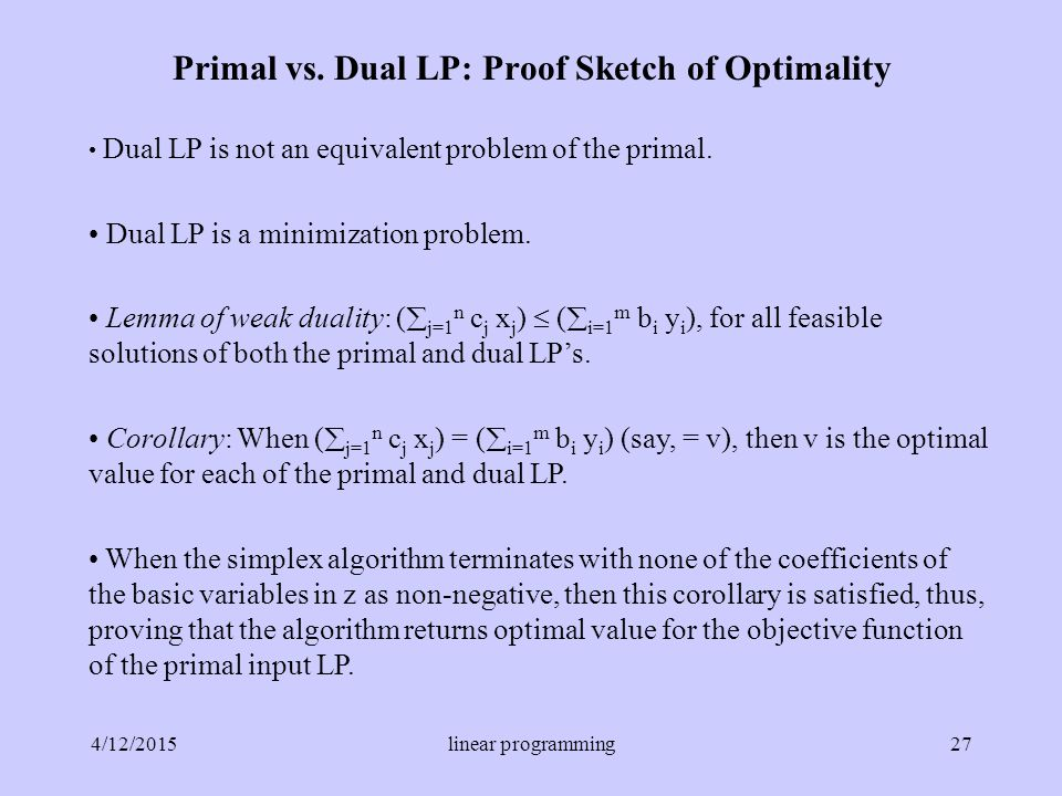 Primal vs. Dual LP: Proof Sketch of Optimality Dual LP is not an equivalent problem of the primal.