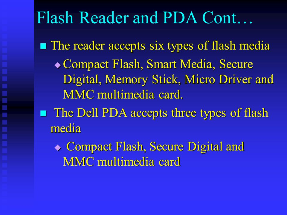 Flash Reader and PDA Cont… The reader accepts six types of flash media The reader accepts six types of flash media  Compact Flash, Smart Media, Secur