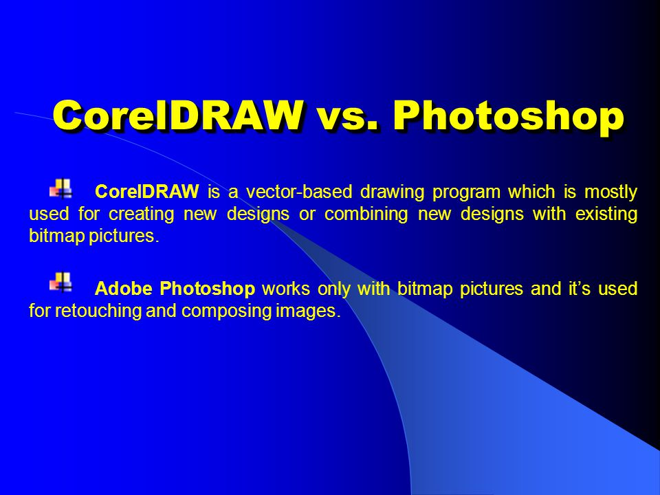CorelDRAW vs. Photoshop CorelDRAW is a vector-based drawing program which is mostly used for creating new designs or combining new designs with existi