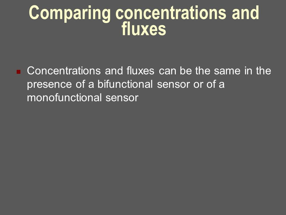 Comparing concentrations and fluxes Concentrations and fluxes can be the same in the presence of a bifunctional sensor or of a monofunctional sensor