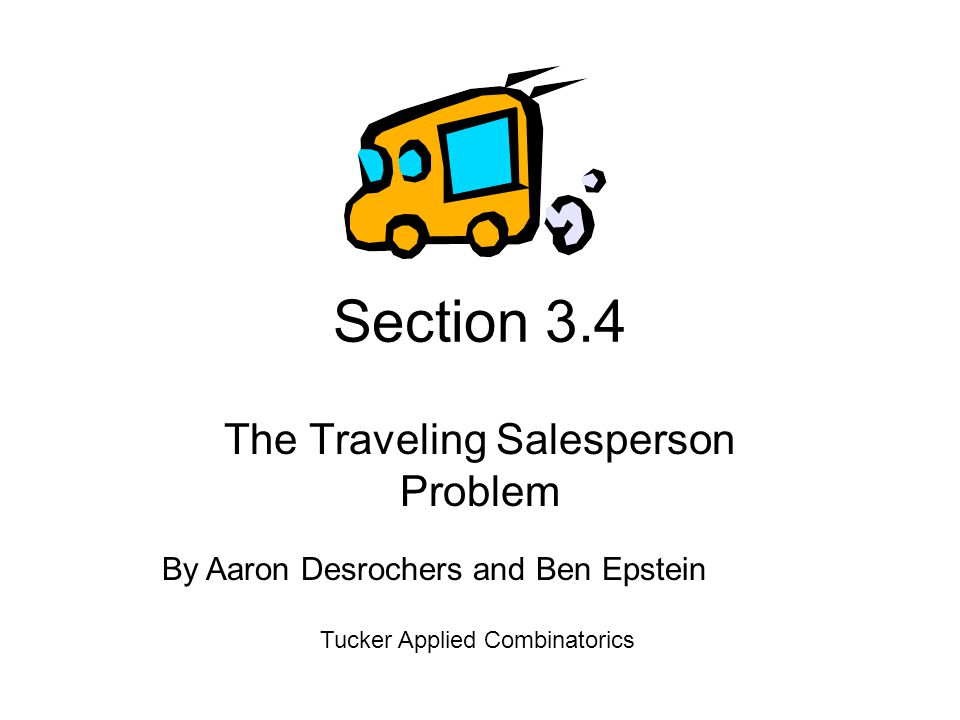 Section 3.4 The Traveling Salesperson Problem Tucker Applied Combinatorics By Aaron Desrochers and Ben Epstein