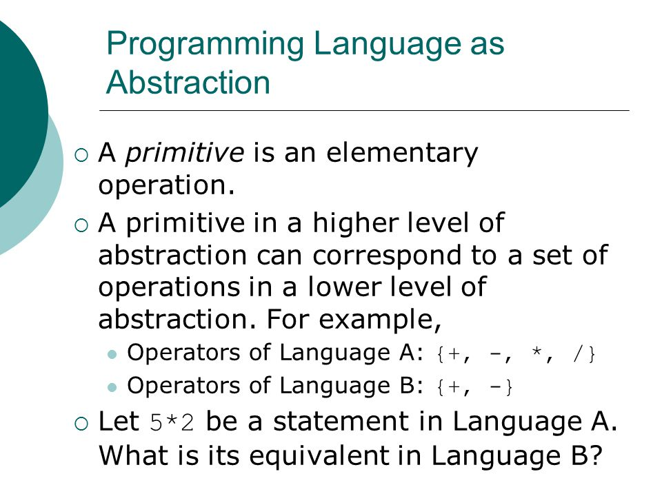 Programming Language as Abstraction  A primitive is an elementary operation.