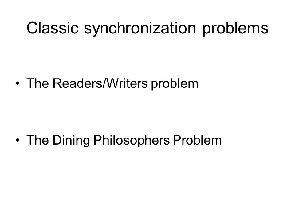 Classic synchronization problems The Readers/Writers problem The Dining Philosophers Problem