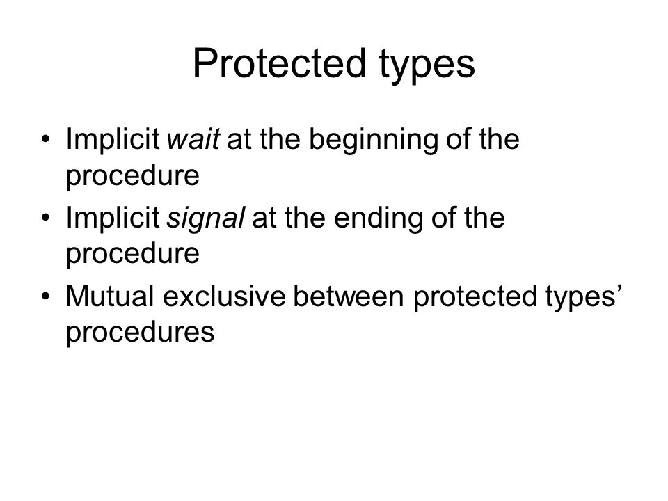 Protected types Implicit wait at the beginning of the procedure Implicit signal at the ending of the procedure Mutual exclusive between protected type