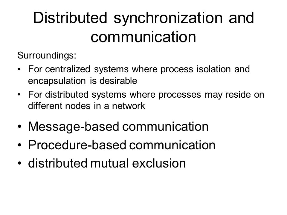 Distributed synchronization and communication Message-based communication Procedure-based communication distributed mutual exclusion Surroundings: For