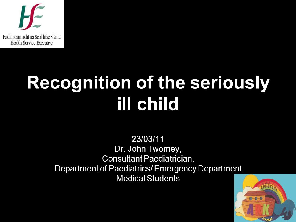 Recognition of the seriously ill child 23/03/11 Dr.