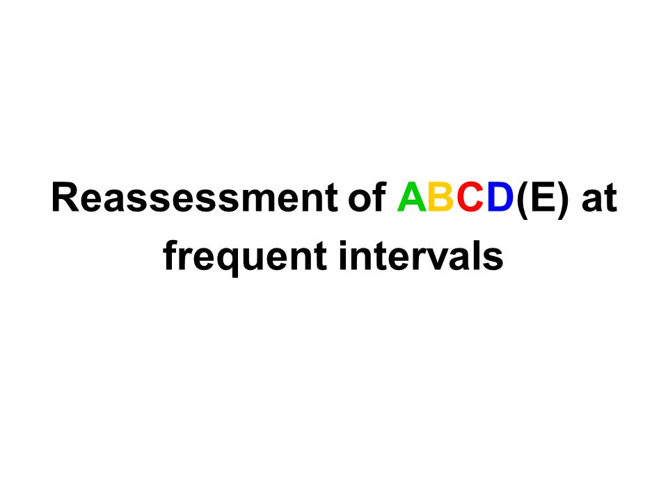Reassessment of ABCD(E) at frequent intervals
