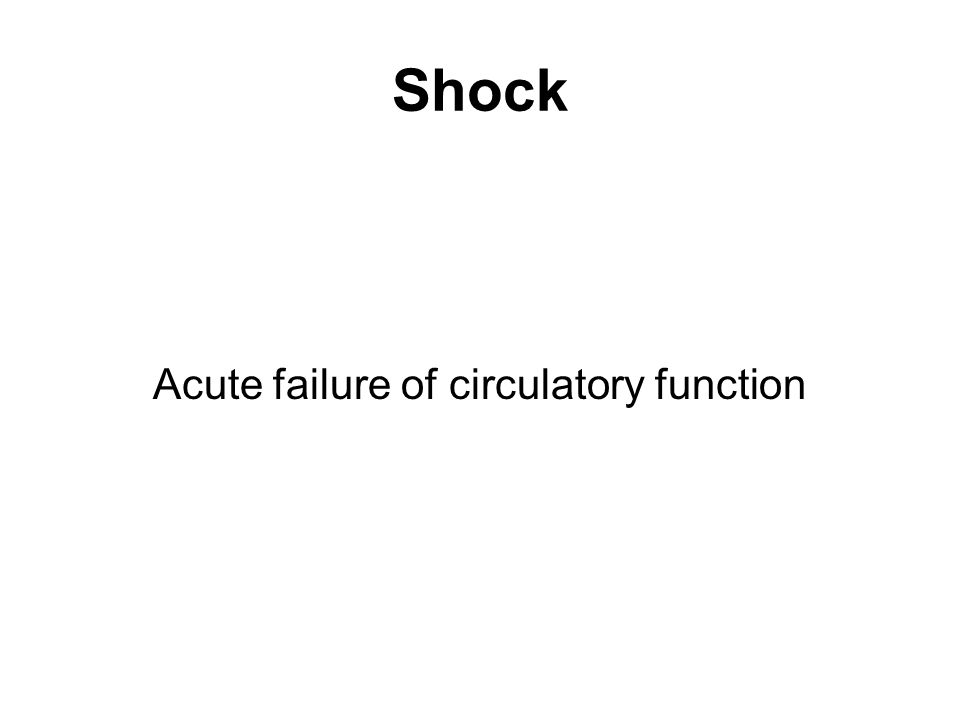 Shock Acute failure of circulatory function