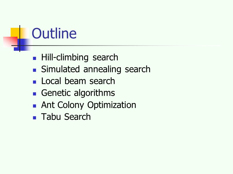Outline Hill-climbing search Simulated annealing search Local beam search Genetic algorithms Ant Colony Optimization Tabu Search