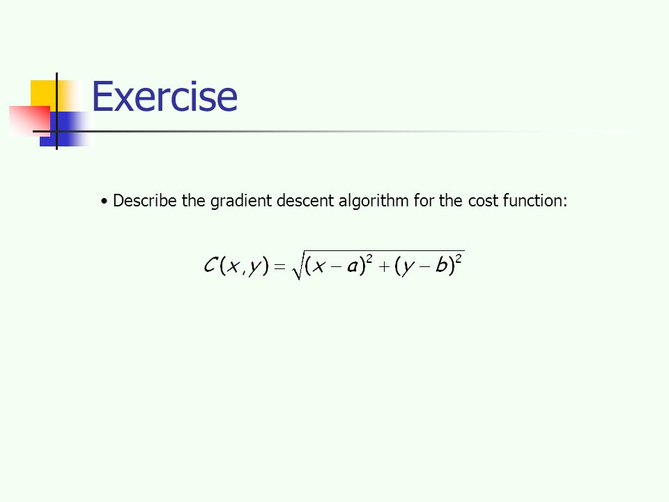 Exercise Describe the gradient descent algorithm for the cost function: