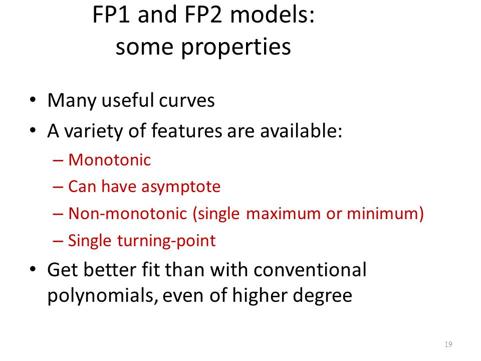 FP1 and FP2 models: some properties Many useful curves A variety of features are available: – Monotonic – Can have asymptote – Non-monotonic (single m