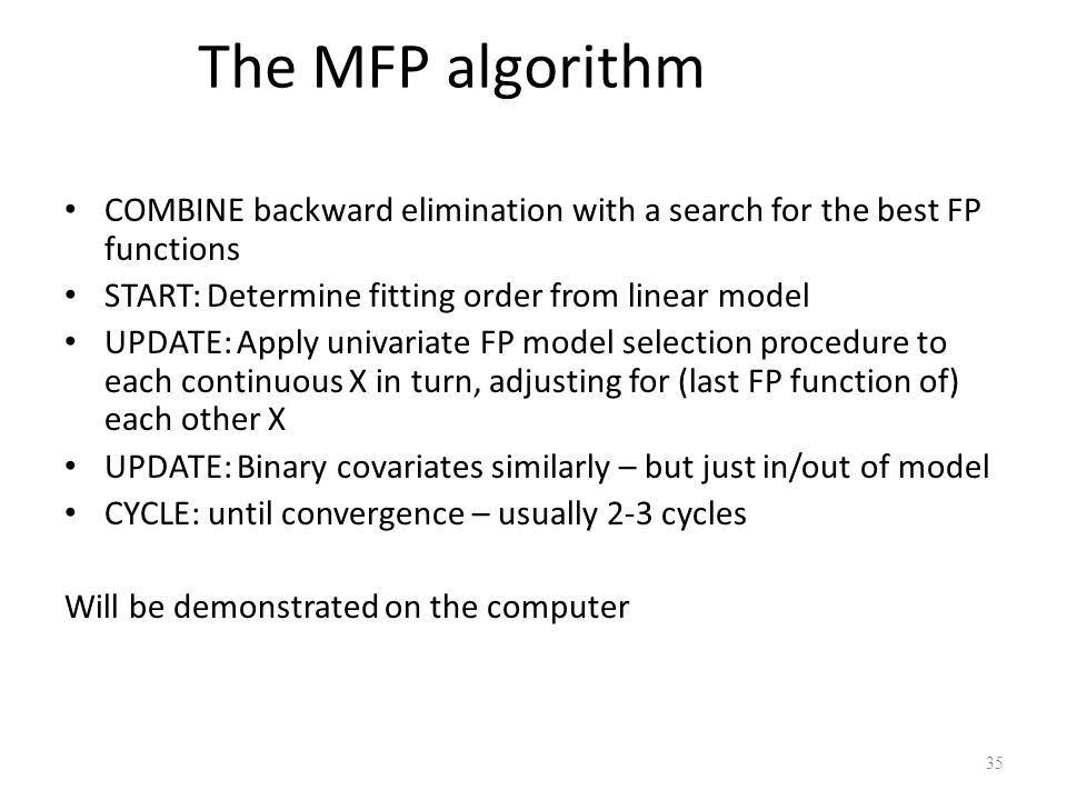 The MFP algorithm COMBINE backward elimination with a search for the best FP functions START: Determine fitting order from linear model UPDATE: Apply