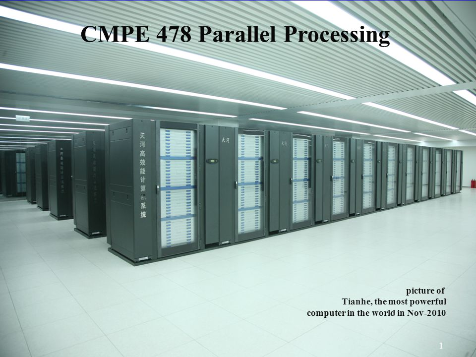 CMPE 4784 1 picture of Tianhe, the most powerful computer in the world in Nov-2010 CMPE 478 Parallel Processing