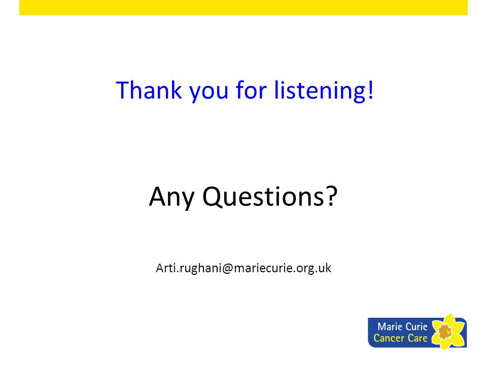 Thank you for listening! Any Questions? Arti.rughani@mariecurie.org.uk