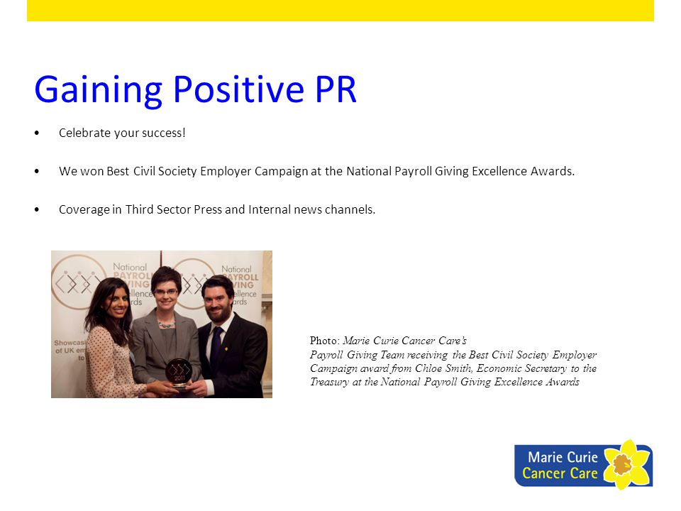 Gaining Positive PR Celebrate your success! We won Best Civil Society Employer Campaign at the National Payroll Giving Excellence Awards. Coverage in