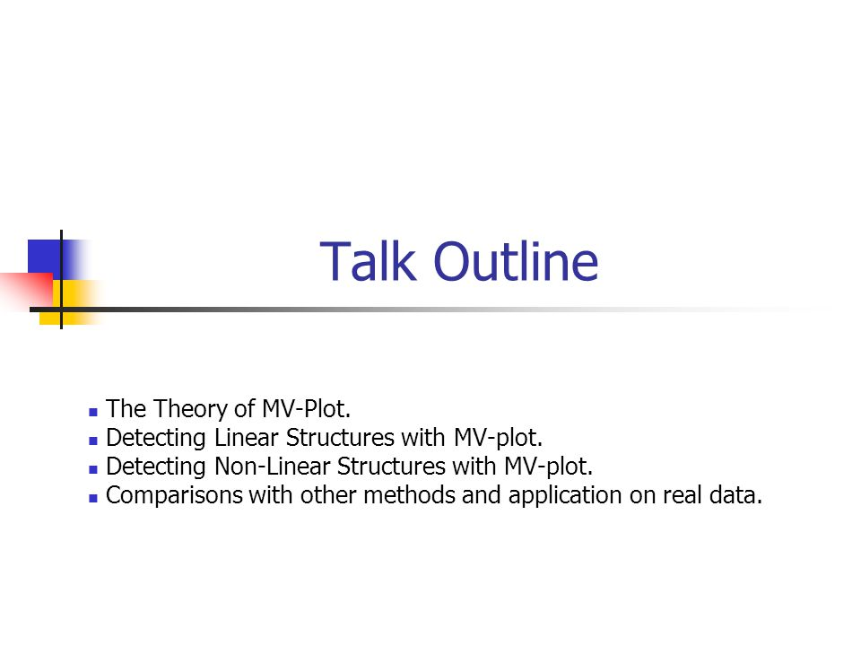 Talk Outline The Theory of MV-Plot. Detecting Linear Structures with MV-plot.