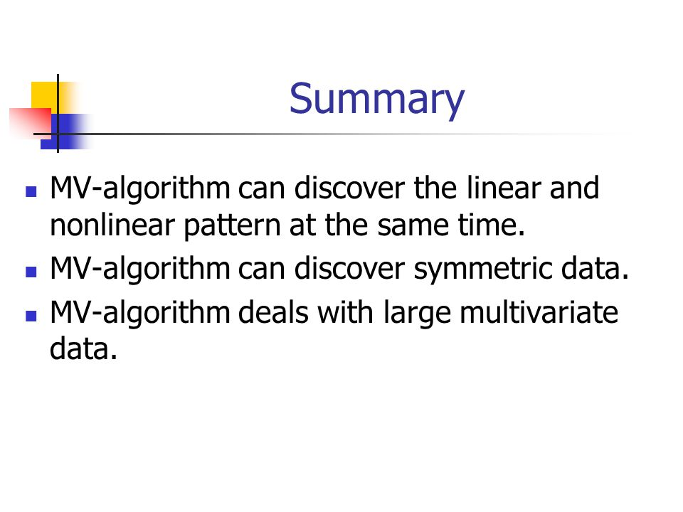 Summary MV-algorithm can discover the linear and nonlinear pattern at the same time.