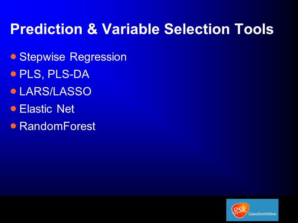 Prediction & Variable Selection Tools  Stepwise Regression  PLS, PLS-DA  LARS/LASSO  Elastic Net  RandomForest