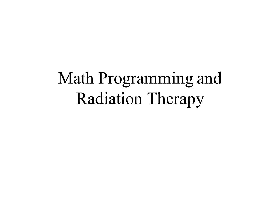 Math Programming and Radiation Therapy