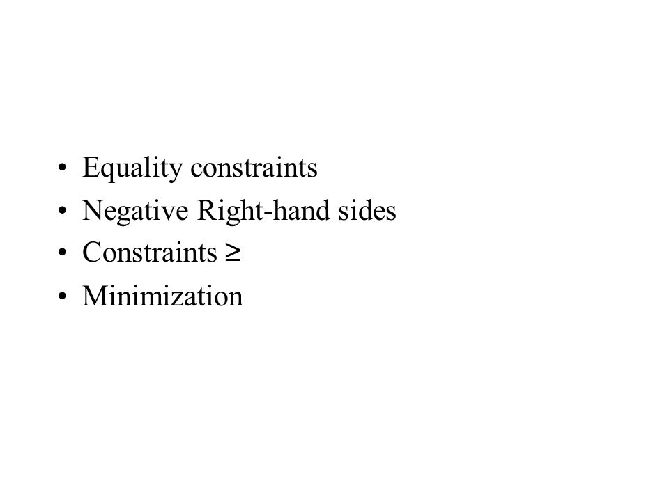 Equality constraints Negative Right-hand sides Constraints ≥ Minimization
