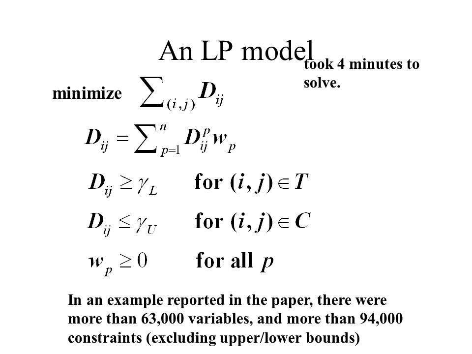 An LP model minimize In an example reported in the paper, there were more than 63,000 variables, and more than 94,000 constraints (excluding upper/lower bounds) took 4 minutes to solve.