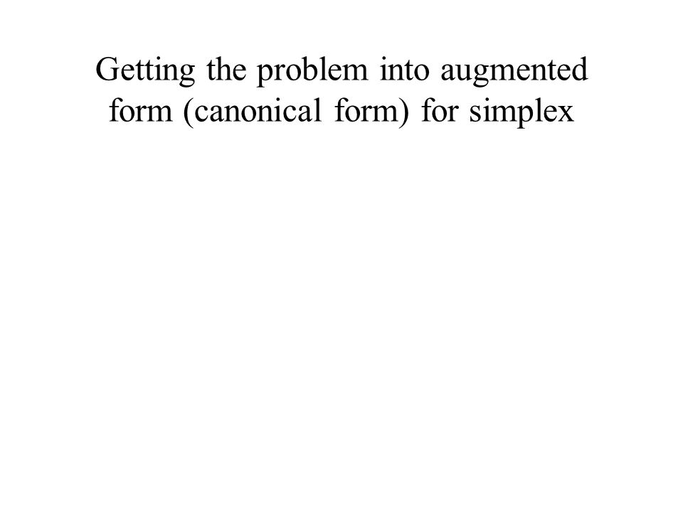 Getting the problem into augmented form (canonical form) for simplex