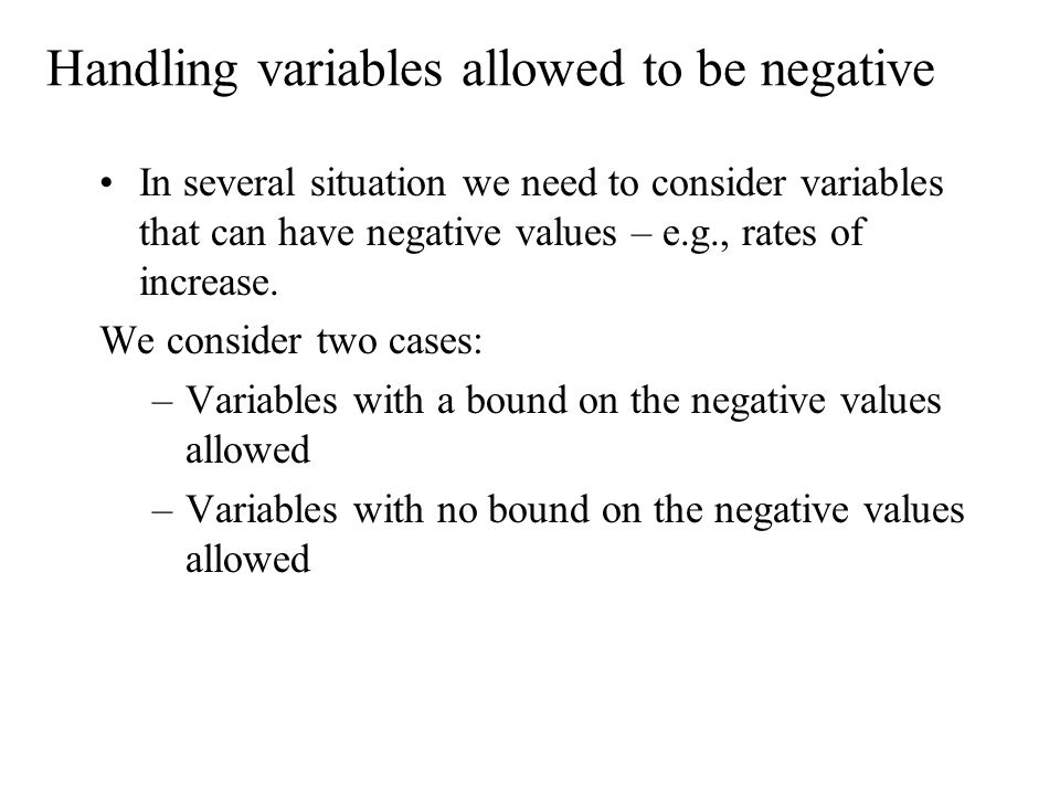 Handling variables allowed to be negative In several situation we need to consider variables that can have negative values – e.g., rates of increase.