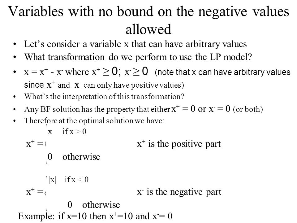 Variables with no bound on the negative values allowed Let's consider a variable x that can have arbitrary values What transformation do we perform to use the LP model.
