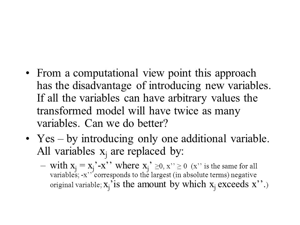 From a computational view point this approach has the disadvantage of introducing new variables.