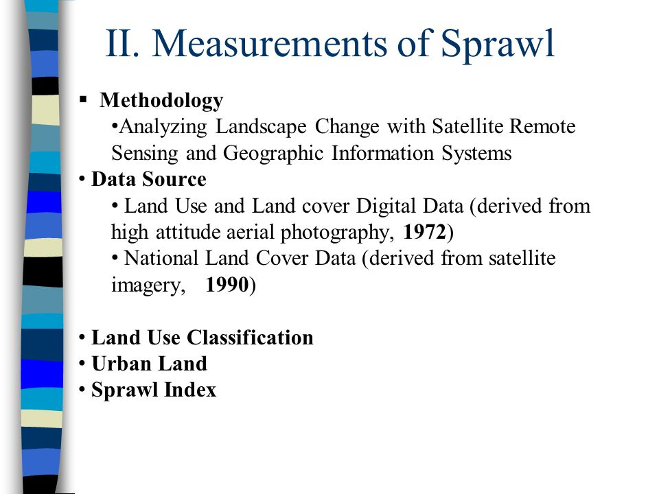 II. Measurements of Sprawl  Methodology Analyzing Landscape Change with Satellite Remote Sensing and Geographic Information Systems Data Source Land