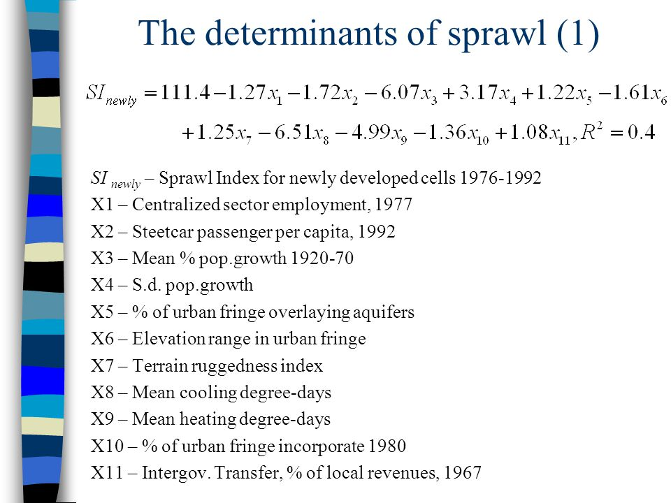The determinants of sprawl (1) SI newly – Sprawl Index for newly developed cells 1976-1992 X1 – Centralized sector employment, 1977 X2 – Steetcar pass