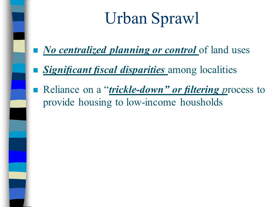 "n No centralized planning or control of land uses n Significant fiscal disparities among localities n Reliance on a ""trickle-down"" or filtering process t"