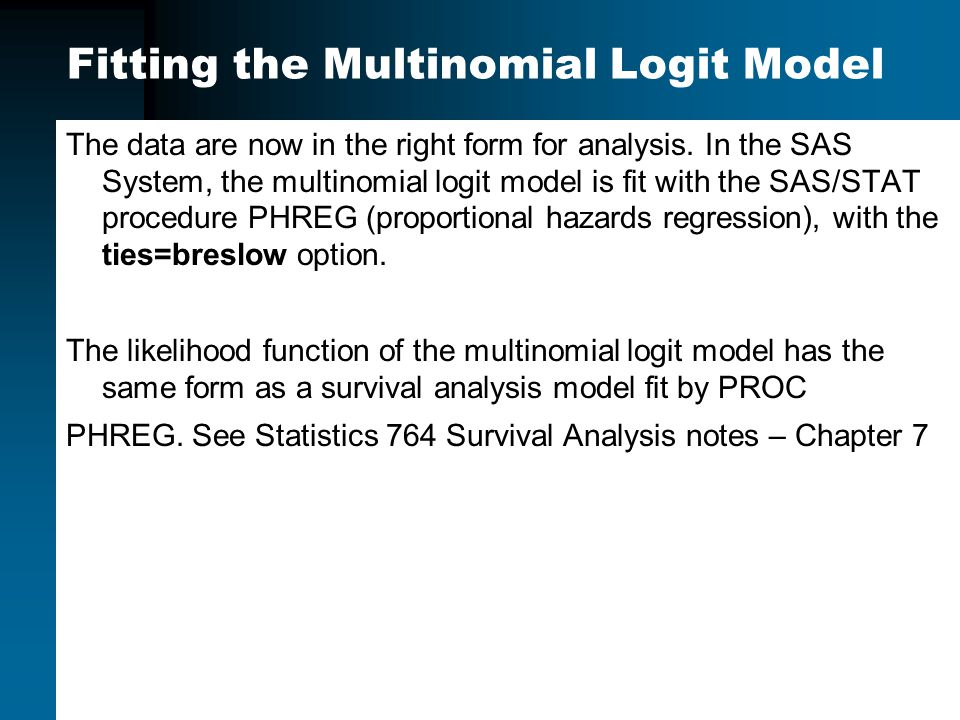 Fitting the Multinomial Logit Model The data are now in the right form for analysis.