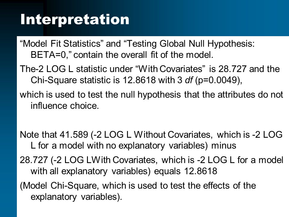 Interpretation Model Fit Statistics and Testing Global Null Hypothesis: BETA=0, contain the overall fit of the model.
