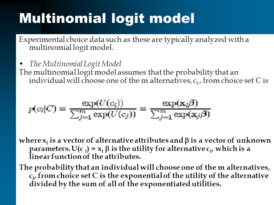 Multinomial logit model Experimental choice data such as these are typically analyzed with a multinomial logit model.