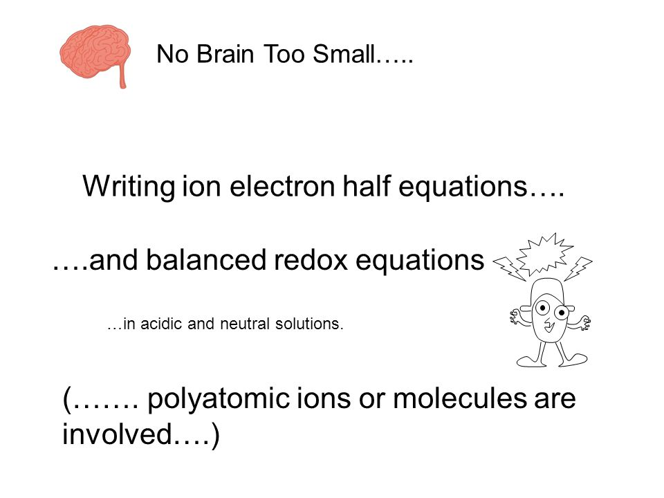 Writing ion electron half equations…. ….and balanced redox equations (…….