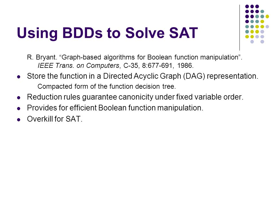 Using BDDs to Solve SAT R. Bryant. Graph-based algorithms for Boolean function manipulation .