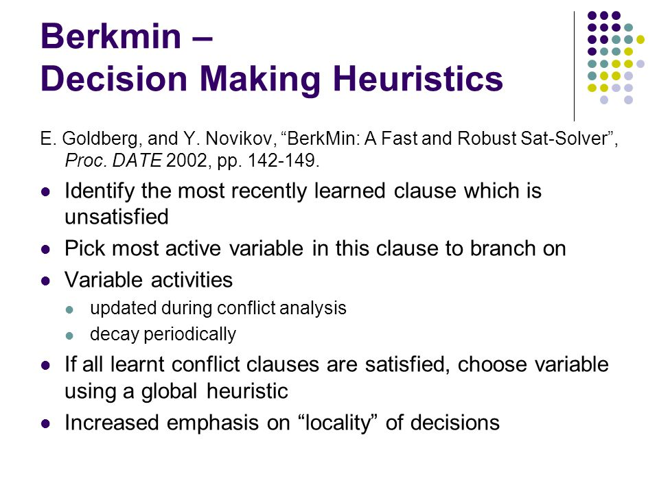 Berkmin – Decision Making Heuristics E. Goldberg, and Y.
