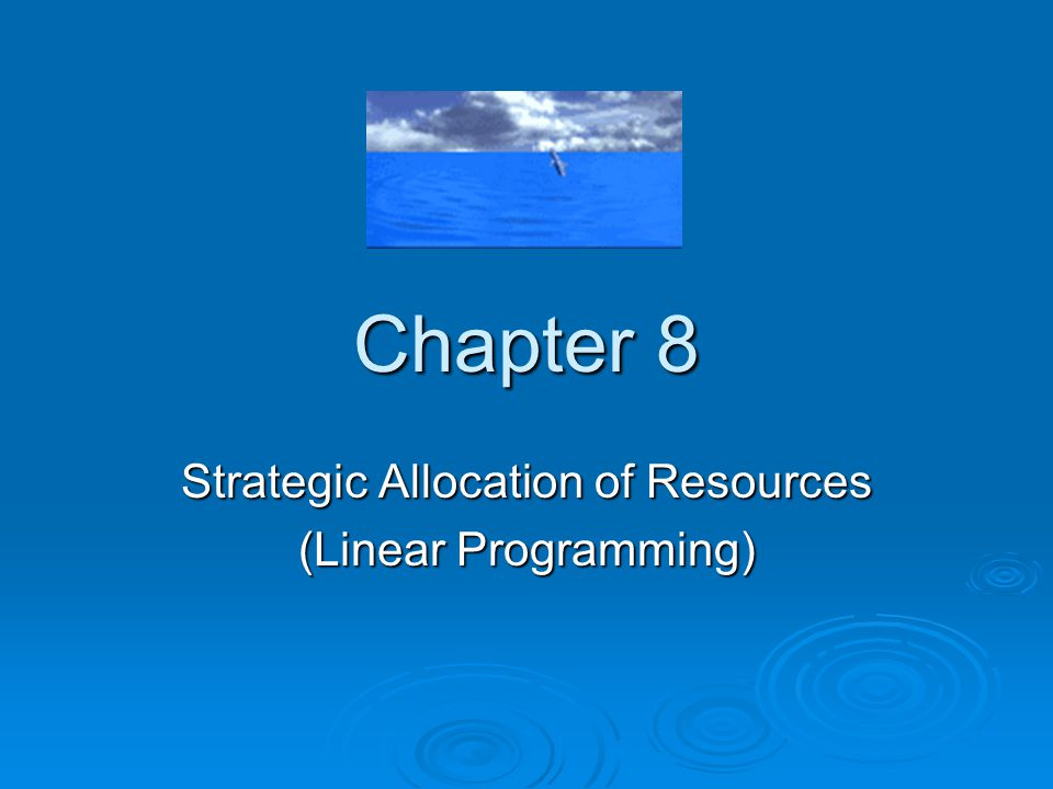 Chapter 8 Strategic Allocation of Resources (Linear Programming)