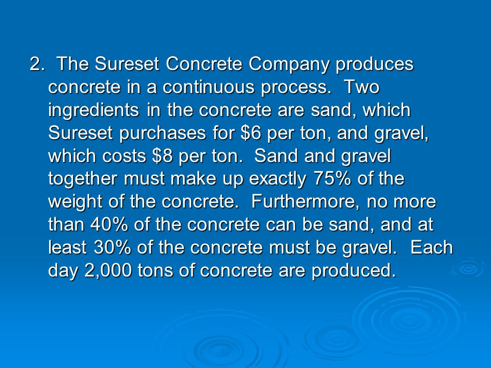 2. The Sureset Concrete Company produces concrete in a continuous process. Two ingredients in the concrete are sand, which Sureset purchases for $6 pe