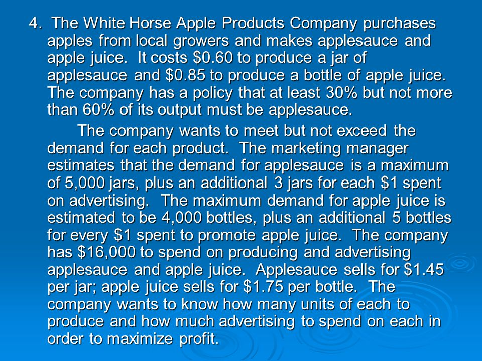 4. The White Horse Apple Products Company purchases apples from local growers and makes applesauce and apple juice. It costs $0.60 to produce a jar of
