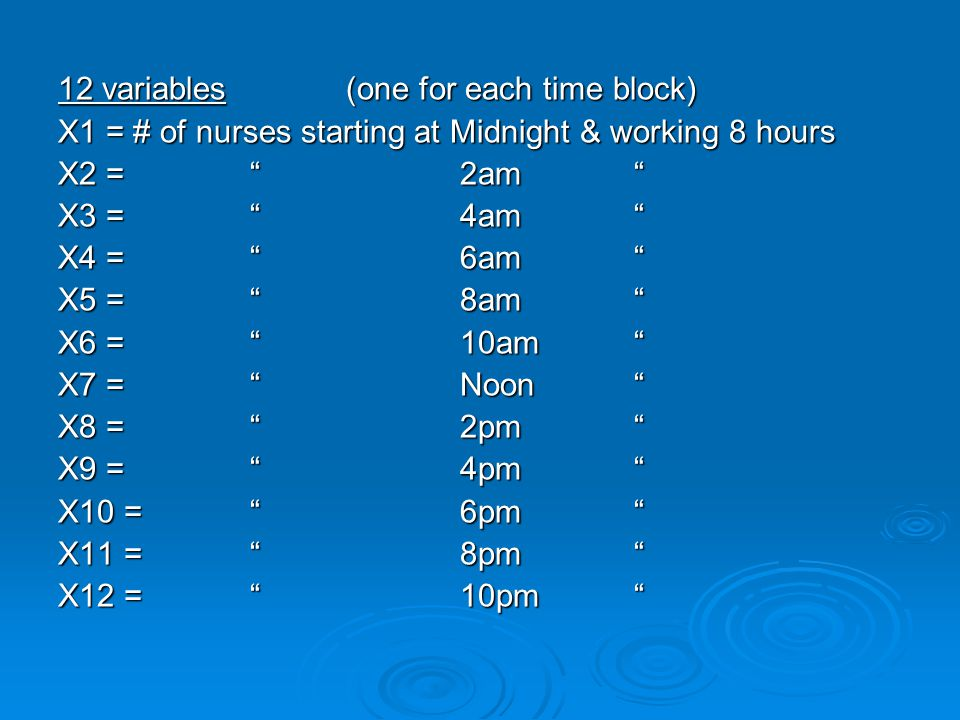 """12 variables(one for each time block) X1 = # of nurses starting at Midnight & working 8 hours X2 = """" 2am"""" X3 = """" 4am"""" X4 = """" 6am"""" X5 = """" 8am"""" X6 = """" 1"""
