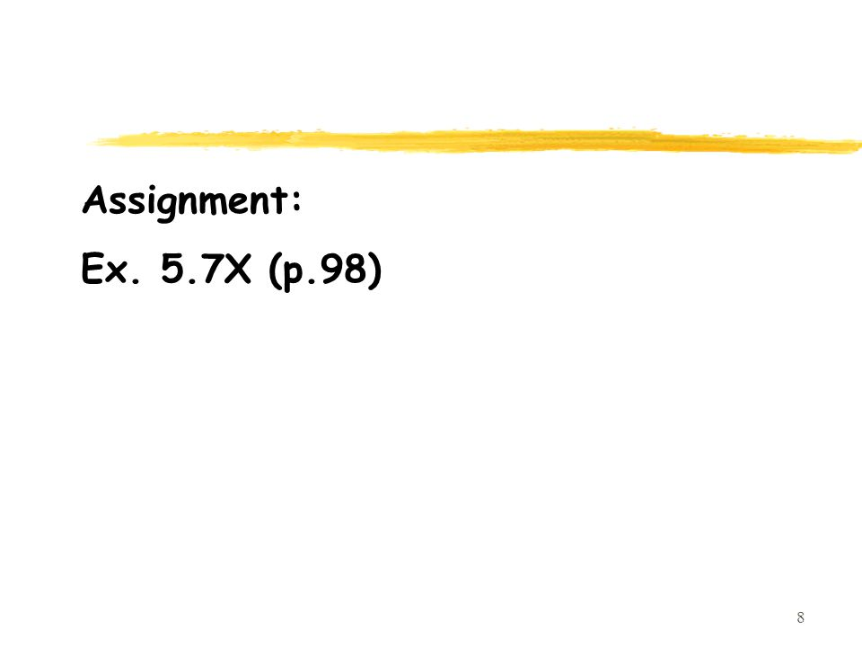 8 Assignment: Ex. 5.7X (p.98)