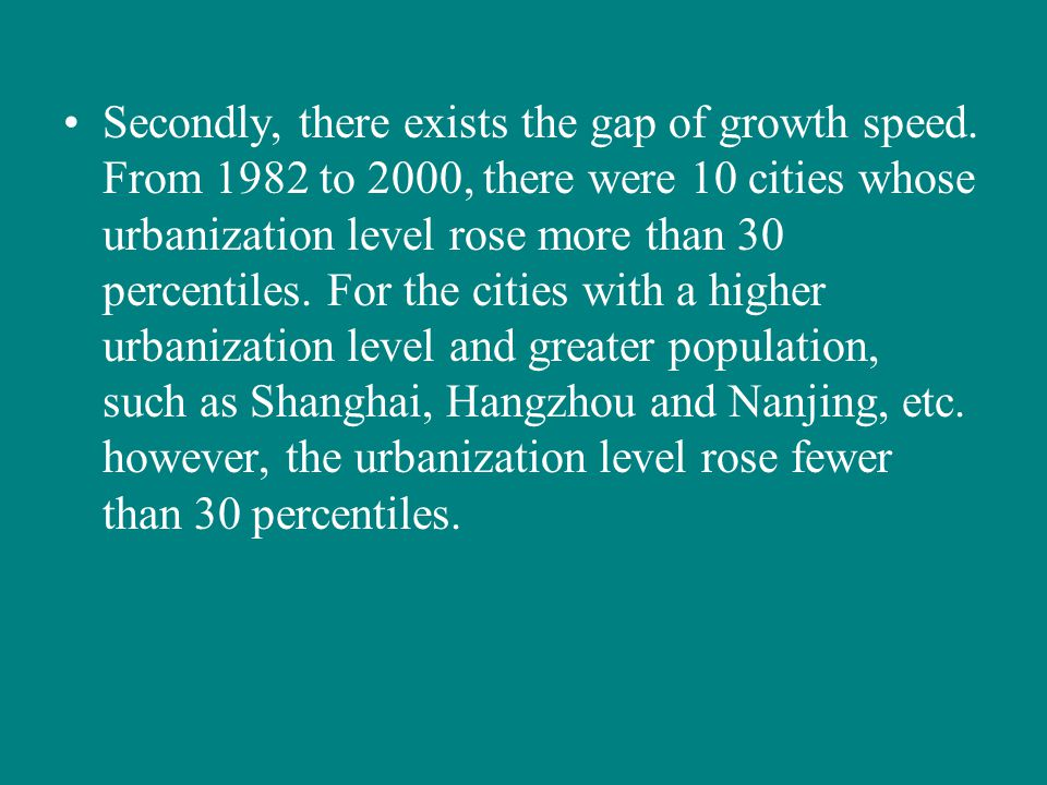 Secondly, there exists the gap of growth speed. From 1982 to 2000, there were 10 cities whose urbanization level rose more than 30 percentiles. For th