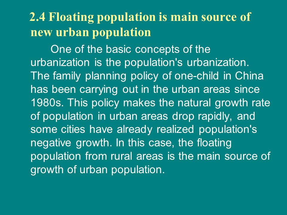 2.4 Floating population is main source of new urban population One of the basic concepts of the urbanization is the population's urbanization. The fam