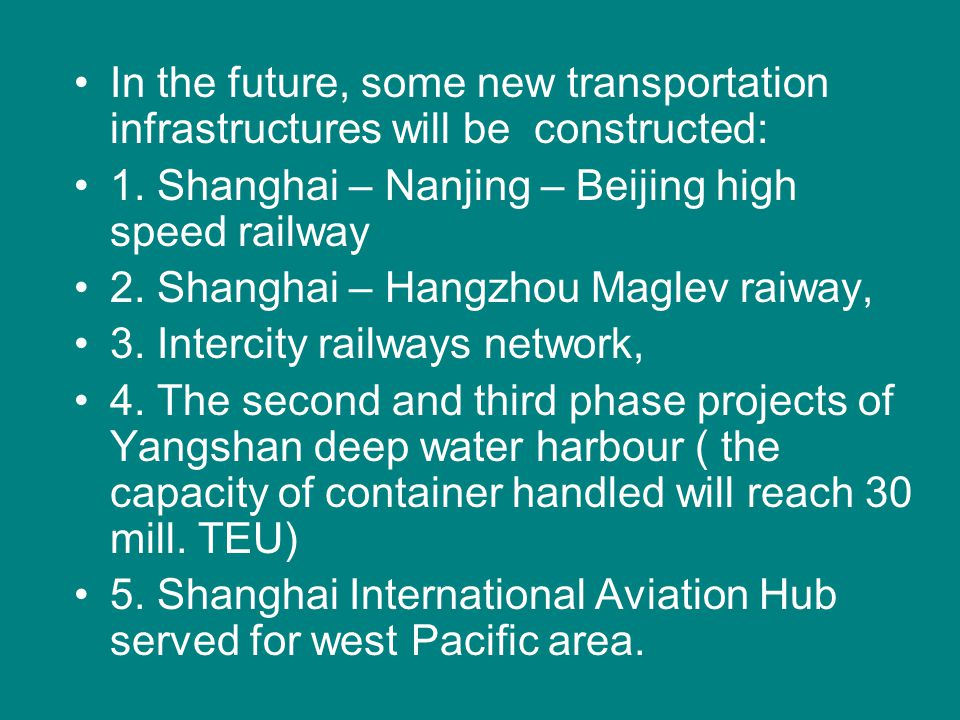 In the future, some new transportation infrastructures will be constructed: 1. Shanghai – Nanjing – Beijing high speed railway 2. Shanghai – Hangzhou